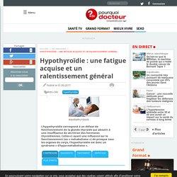 Hypothyroïdie : une fatigue acquise et un ralentissement général - Pourquoi Docteur