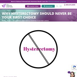Hysterectomy for Fibroids: Why You Should Know Your Options