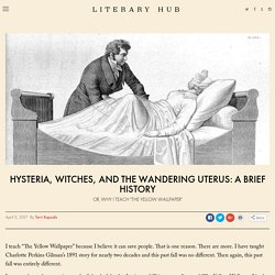 Hysteria, Witches, and The Wandering Uterus: A Brief History
