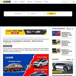 Hyundai Aura vs Maruti Baleno vs Tata Altroz – Which is best Car?