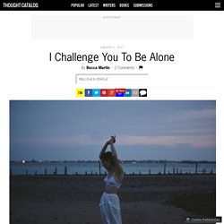 I Challenge You To Be Alone