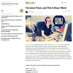 I'm Limor Fried, and This Is How I Work