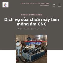 Đại Tứ Quý - Dịch vụ sửa chữa máy làm mộng âm CNC