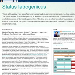 """Status Iatrogenicus: Medical Decision Making as a """"Patient"""": Pregnancy Leads to A Trip Down The Rabbit Hole - A Personal Story"""