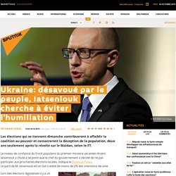 Ukraine: désavoué par le peuple, Iatseniouk cherche à éviter l'humiliation