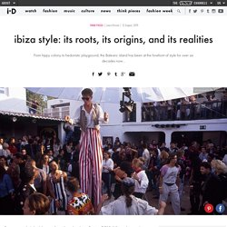 ​ibiza style: its roots, its origins, and its realities