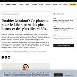 Ibrahim Maalouf: Ce plateau, pour le Liban, sera des plus beaux et des plus diversifiés...