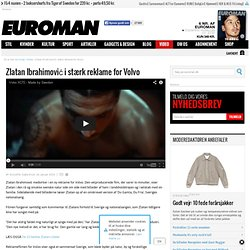 Zlatan Ibrahimović i stærk reklame for Volvo - Euroman