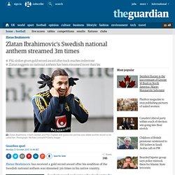 Zlatan Ibrahimovic's Swedish national anthem streamed 3m times