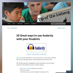 10 Great ways to use Audacity with your Students | Tip of the Iceberg