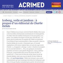Iceberg, voile et jambon : à propos d'un éditorial de Charlie Hebdo