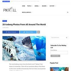 20 Iceberg Photos From All Around The World