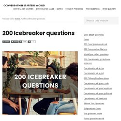 200 Icebreaker questions - The only list you'll need.