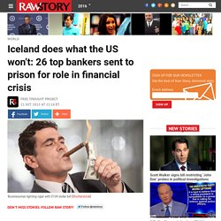 Iceland does what the US won't: 26 top bankers sent to prison for role in financial crisis