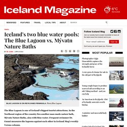Iceland's two blue water pools: The Blue Lagoon vs. Mývatn Nature Baths