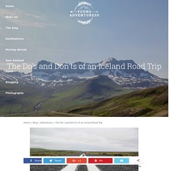 The Do's and Don'ts of an Iceland Road Trip - Young Adventuress