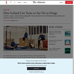 How Iceland Got Teens to Say No to Drugs - The Atlantic