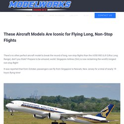 Iconic Aircraft Models for Flying Long, Non-Stop Flights