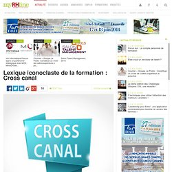Lexique iconoclaste de la formation : Cross canal