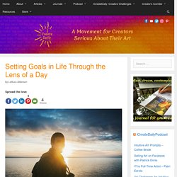 Setting Goals in Life Through the Lens of a Day