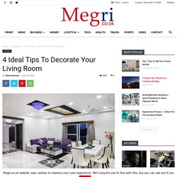 4 Ideal Tips To Decorate Your Living Room