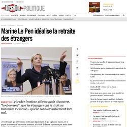 Marine Le Pen idéalise la retraite des étrangers