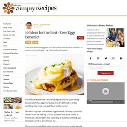 10 Ideas for the Best-Ever Eggs Benedict