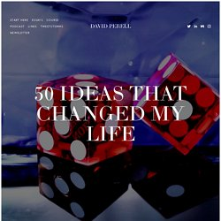 50 Ideas That Changed My Life — David Perell