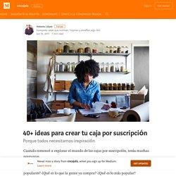 40+ ideas para crear tu caja por suscripción – encajala