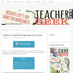 5 ideas for using @Periscope app in your school -