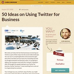 50 Ideas on Using Twitter for Business | chrisbrogan.com
