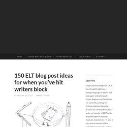 150 ELT blog post ideas for when you've hit writers block