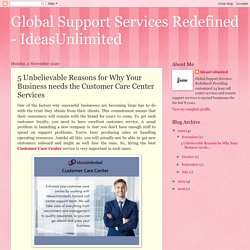 Global Support Services Redefined - IdeasUnlimited: 5 Unbelievable Reasons for Why Your Business needs the Customer Care Center Services