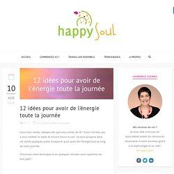 12 idées pour avoir de l'énergie toute la journée - Happy Soul