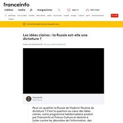 Les idées claires : la Russie est-elle une dictature ?