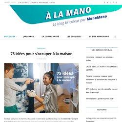 75 idées pour s'occuper à la maison par ManoMano.fr