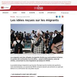 Les idées reçues sur les migrants - rts.ch - Monde