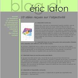 10 idées reçues sur l'objectivité - Blog d'Eric Lafon