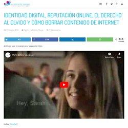 Identidad digital, reputación online y cómo borrar contenido de Internet