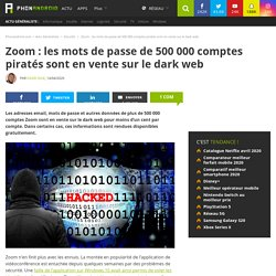 Zoom : les identifiants de plus de 500 000 comptes piratés sont en vente sur le Dark Web