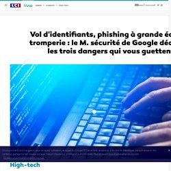 Vol d'identifiants, phishing à grande échelle, tromperie : le M. sécurité de Google décrypte les trois dangers qui vous guettent