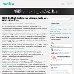 ORCID. Un Identificador único e independiente para autores científicos - Infobiblio
