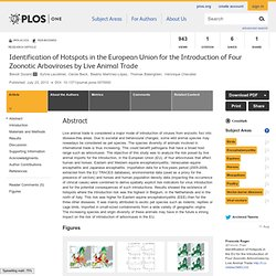 PLOS 23/07/13 Identification of Hotspots in the European Union for the Introduction of Four Zoonotic Arboviroses by Live Animal
