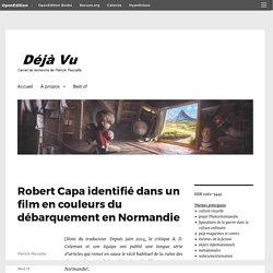 Robert Capa identifié dans un film en couleurs du débarquement en Normandie – Déjà Vu