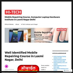Well Identified Mobile Repairing Course in Laxmi Nagar, Delhi – Mobile Repairing Course, Computer Laptop Hardware Institute in Laxmi Nagar Delhi