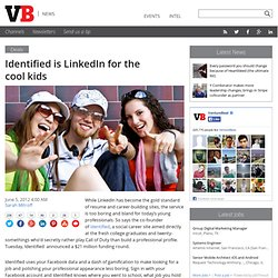 Identified is LinkedIn for the cool kids