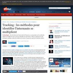 Tracking : les méthodes pour identifier l'internaute se multiplient - ZDNet
