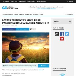 6 Ways To Identify Your Core Passion & Build A Career Around It