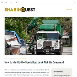 How to Identify the Specialized Junk Pick Up Company? – Sharing Quest