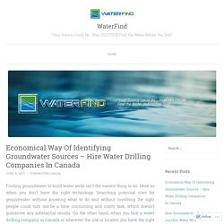 Economical Way Of Identifying Groundwater Sources – Hire Water Drilling Companies In Canada